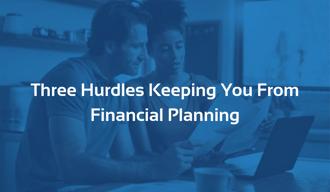 MRPR Blog - Three Hurdles Keeping You From Financial Planning