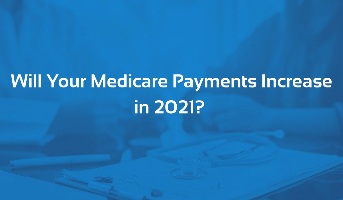 Will Your Medicare MRPR Blog - Payments Increase in 2021_